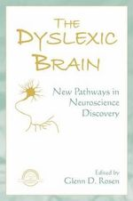 The Dyslexic Brain : New Pathways in Neuroscience Discovery