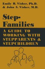 Stepfamilies : A Guide to Working with Stepparents and Stepchildren - Emily B. Visher
