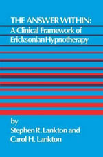 The Answer Within : A Clinical Framework of Ericksonian Hypnotherapy - Stephen R. Lankton