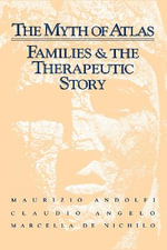 The Myth of Atlas : Families & the Therapeutic Story - Maurizio Andolfi
