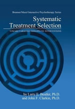 Systematic Treatment Selection : Toward Targeted Therapeutic Interventions - Larry E. Beutler
