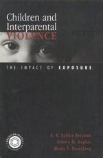 Children and Interparental Violence : The Impact of Exposure - B. B. Robbie Rossman
