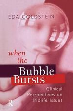 When the Bubble Bursts : Clinical Perspectives on Midlife Issues - Eda Goldstein