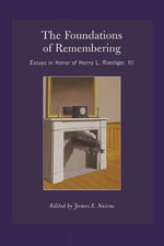 The Foundations of Remembering : Essays in Honor of Henry l. Roediger, III