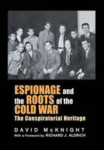 Espionage and the Roots of the Cold War : The Conspiratorial Heritage - David McKnight