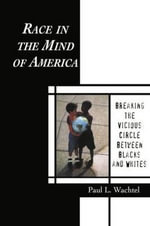 Race in the Mind of America : Breaking the Vicious Circle Between Blacks and Whites - Paul L. Wachtel