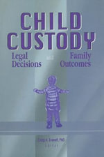Child Custody : Legal Decisions and Family Outcomes - Craig Everett