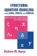 Structural Equation Modeling with LISREL, PRELIS, and SIMPLIS : Basic Concepts, Applications, and Programming - Barbara M. Byrne