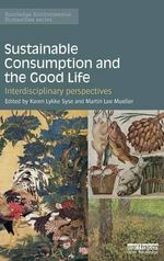 Sustainable Consumption and the Good Life : Interdisciplinary Perspectives