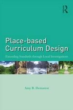 Place-Based Curriculum Design : Exceeding Standards Through Local Investigations - Amy B. Demarest