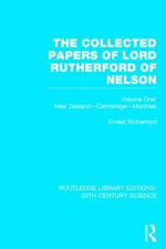 The Collected Papers of Lord Rutherford of Nelson : Volume 1 - Ernest Rutherford