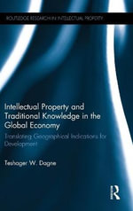 Intellectual Property and Traditional Knowledge in the Global Economy : Translating Geographical Indications for Development - Teshager W. Dagne