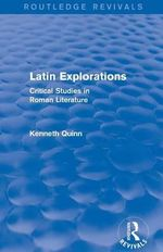 Latin Explorations : Critical Studies in Roman Literature - Kenneth Quinn