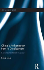 Is Democratisation in China Possible? : The Authoritarian Path to Development - Tang Liang