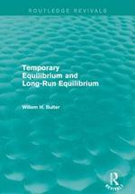 Temporary Equilibrium and Long-Run Equilibrium : Routledge Revivals - Willem H. Buiter