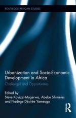 Urbanization and Socio-Economic Development in Africa : Challenges and Opportunities