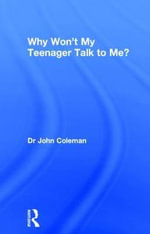Why Won't My Teenager Talk to Me? - John Coleman