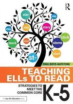 Teaching ELLs to Read : Strategies to Meet the Common Core, K-5 - Paul Boyd-Batstone