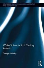White Voters in 21st Century America - George Hawley