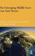 The Emerging Middle East - East Asia Nexus : Durham Modern Middle East and Islamic World Series