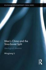 Mao's China and the Sino-Soviet Split : Ideological Dilemma - Mingjiang Li