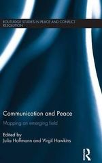 Communication and Peace : Mapping an emerging field