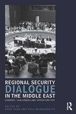 Regional Security Dialogue in the Middle East : Changes, Challenges and Opportunities