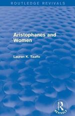 Aristophanes and Women : Routledge Revivals - Lauren K. Taaffe