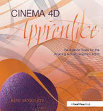 Cinema 4D Apprentice : Real World Skills for the Aspiring Motion Graphics Artist - Kent McQuilkin