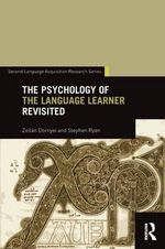 The Psychology of the Language Learner Revisited : Second Language Acquisition Research Series - Zoltan Dornyei