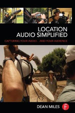 Location Audio Simplified : Capturing Your Audio... and Your Audience - Dean Miles