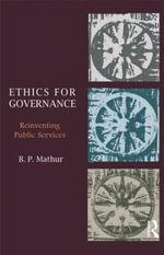 Ethics for Governance : Reinventing Public Services - B.P. Mathur