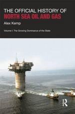 The Official History of North Sea Oil and Gas : The Growing Dominance of the State Volume I - Alex Kemp