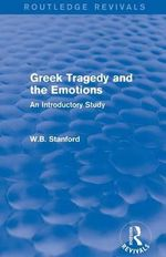 Greek Tragedy and the Emotions : An Introductory Study - W. B. Stanford