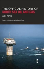 The Official History of North Sea Oil and Gas : Moderating the States's Role Volume II - Alex Kemp
