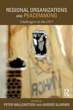 Regional Organisations and International Peacemaking : New Actors and New Roles for the UN