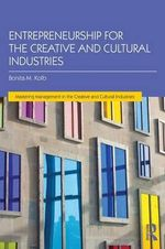 Entrepreneurship for the Creative and Cultural Industries : Mastering Management in the Creative and Cultural Industries - Bonita Kolb