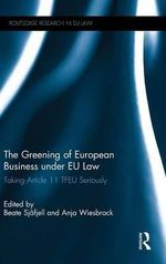 The Greening of European Business Under EU Law : Taking Article 11 Tfeu Seriously