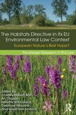 Habitats Directive in its EU Environmental Law Context : European Nature's Best Hope?