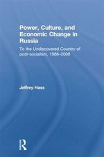Power, Culture, and Economic Change in Russia : To the Undiscovered Country of Post-Socialism, 1988-2008 - Jeffrey K. Hass