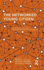 The Networked Young Citizen : Social Media, Political Participation and Civic Engagement