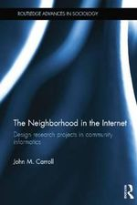 The Neighborhood in the Internet : Design Research Projects in Community Informatics - John M. Carroll