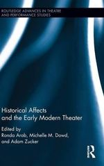 Historical Affects and the Early Modern Theater : Routledge Advances in Theatre & Performance Studies