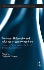 The Legal Philosophy and Influence of Jeremy Bentham : Essays on 'Of the Limits of the Penal Branch of Jurisprudence'