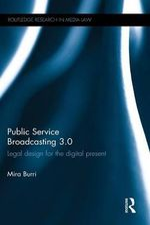 Public Service Broadcasting 3.0 : Legal Design for the Digital Present - Mira Burri