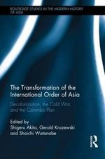 The Transformation of the International Order of Asia : Decolonization, the Cold War, and the Colombo Plan