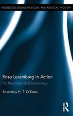 Rosa Luxemburg in Action : For Revolution and Democracy - Rosemary H. T. O'Kane
