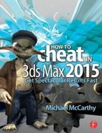 How to Cheat in 3ds Max 20XX : Get Spectacular Results Fast - Michael McCarthy