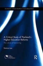 A Critical Study of Thailand's Higher Education Reforms : The Culture of Borrowing - Rattana Lao