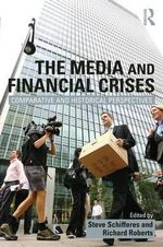 The Media and Financial Crises : Comparative and Historical Perspectives